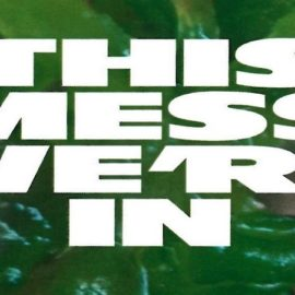 """""""This Mess We're In"""" Exhibition Catalogue Essay"""